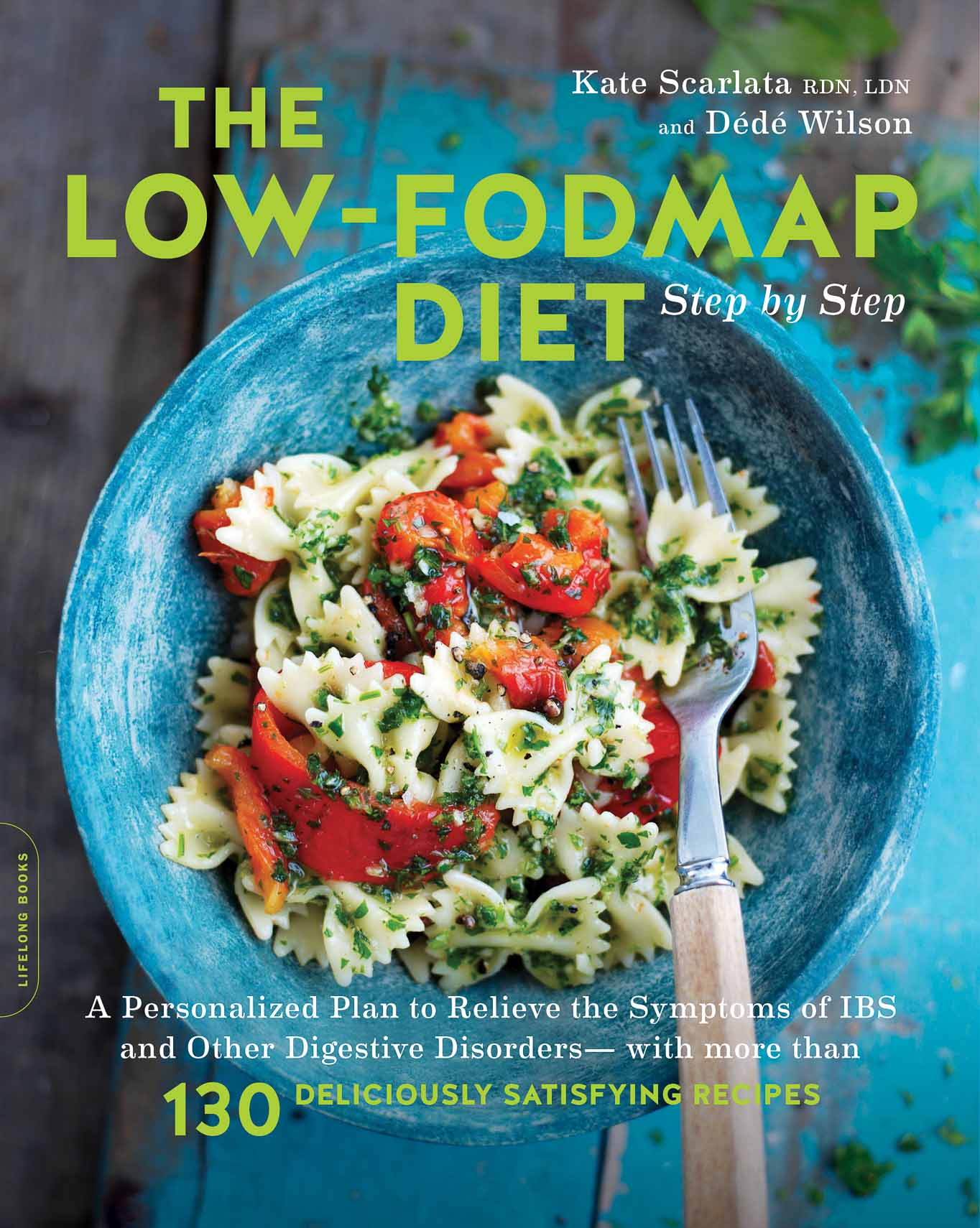 The Low FODMAP Diet Step by Step by Dédé Wilson and Kate Scarlata