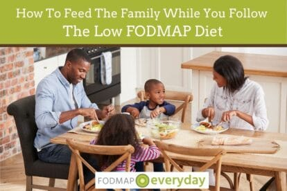 How To Feed The Family While Following The Low FODMAP Diet
